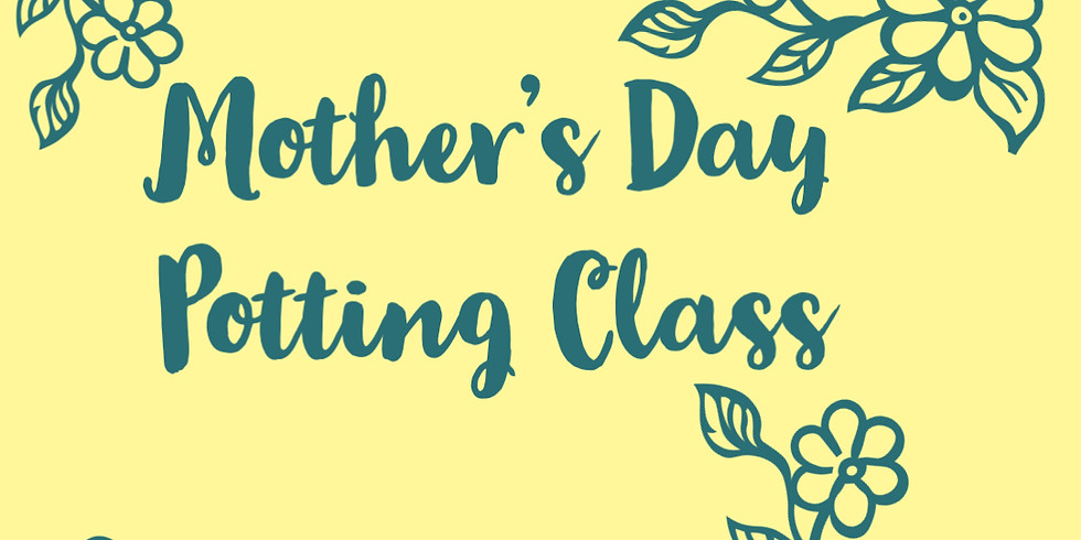 Mother's Day Potting Class 3 pm