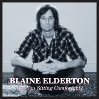 Are you sitting Comfortably - Blaine Elderton