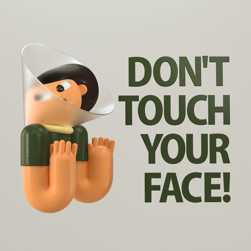 Don't touch your face ok!