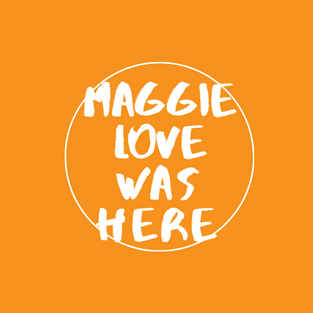 Maggie Love Was Here