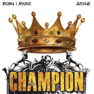 Born I Music and Justine: Champion Single