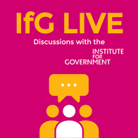 IfG Live - Discussions with the Institute for Government