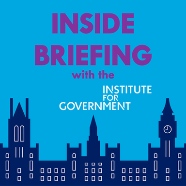 Inside Briefing with the Institute for Government