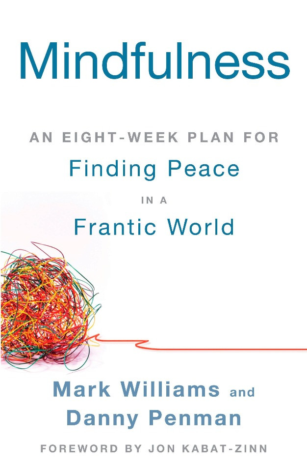 Mindfulness: An Eight-Week Plan for Finding Peace in a Frantic World by Mark Williams, Danny Penman and Jon-Kabat Zinn