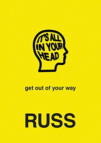 It's All in Your Head - Get Out of Your Way by Russ