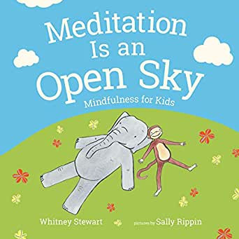 Meditation Is an Open Sky: Mindfulness for Kids by Whitney Stewart & Sally Rippin