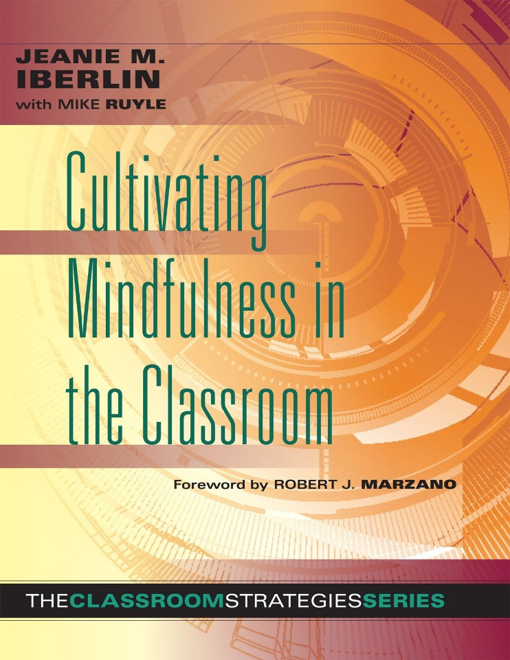 Cultivating Mindfulness in the Classroom -effective, low-cost way for educators to help students manage stress (The Classroom Strategies) by Jeani Iberlin & Mike Ruyle