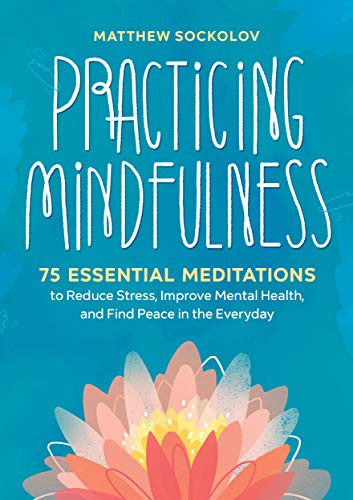 Practicing Mindfulness: 75 Essential Meditations [Amazon Bestseller]