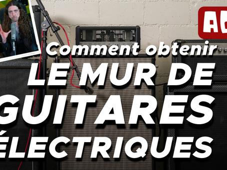 Comment obtenir un MUR DU SON avec des guitares électriques.