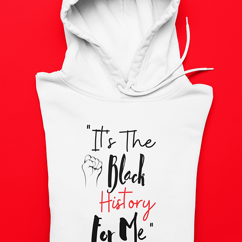 It's the Black History For Me Hoodie