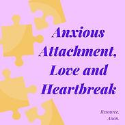 Anxious attachement, love ad heartbreak