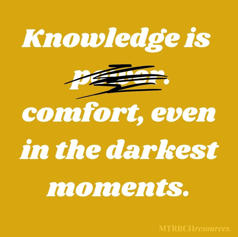 Knowledge is comfort, even in the darkest moments.