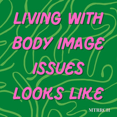 Living with Body Image Issues Looks Like