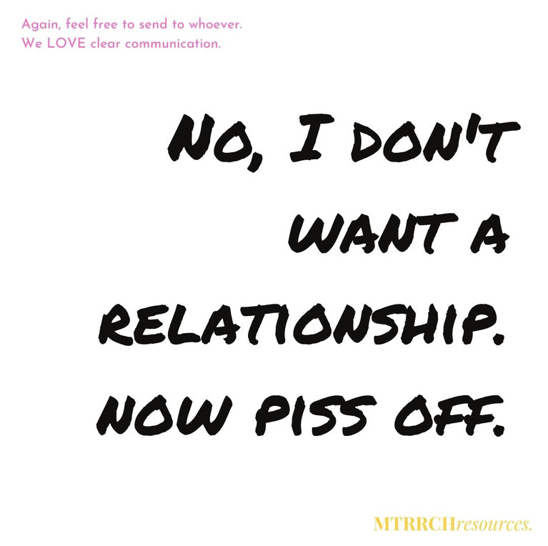 No, I don't want a relationship. Now piss off.