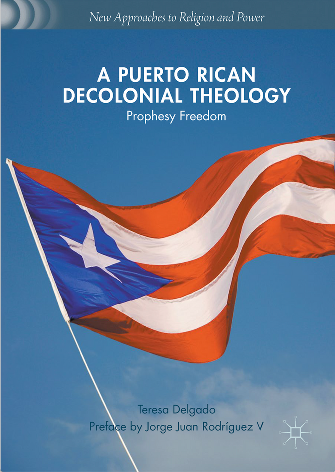 """A Puerto Rican Decolonial Theology: Prophecy Freedom"" by Dr. Teresa Delgado"