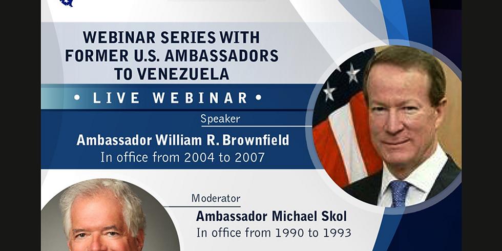 Webinar Series with Former U.S. Ambassadors to Venezuela: Ambassador William R. Brownfield