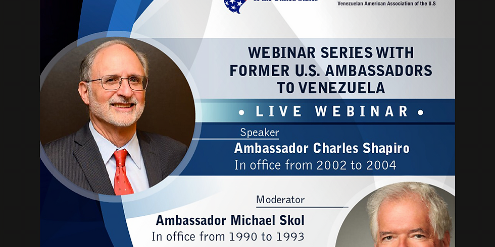 Webinar Series with Former U.S. Ambassadors to Venezuela: Ambassador Charles Shapiro