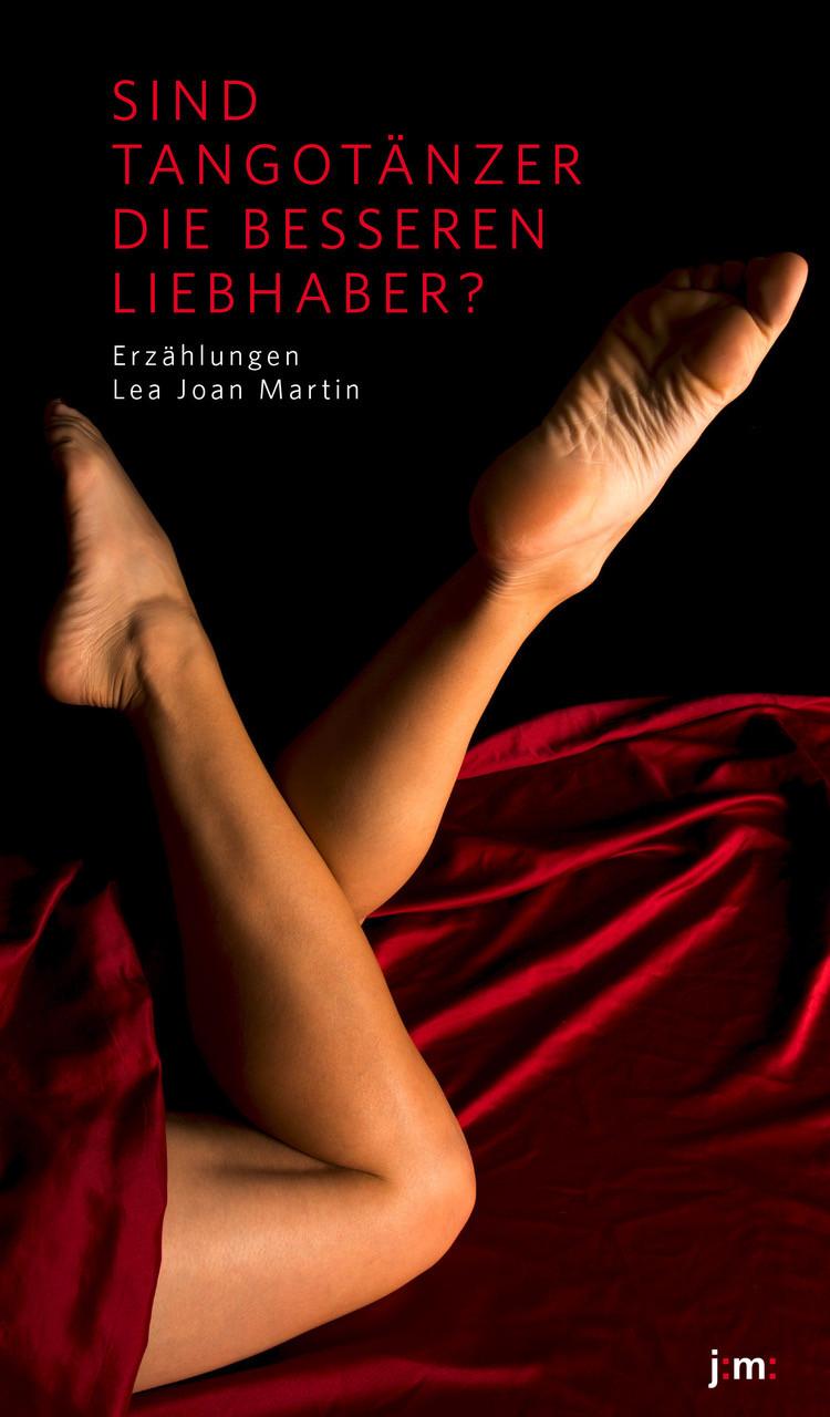 Buchvorstellung: Sind Tangotänzer die besseren Liebhaber von der Berliner Autorin Lea Martin