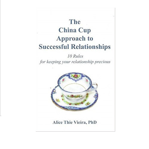 The China Cup Approach to Successful Relationships, Alice Vieira, Ph.D.