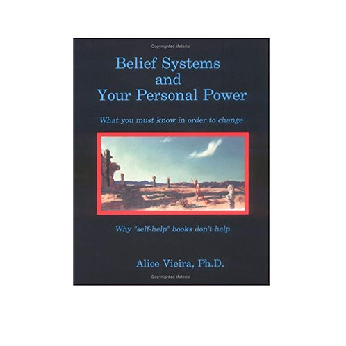 Belief Systems and Your Personal Power, Alice Vieira, Ph.D.