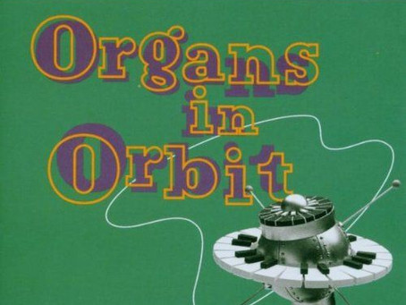Music We Like And Think You Should Get: Organs in Orbit