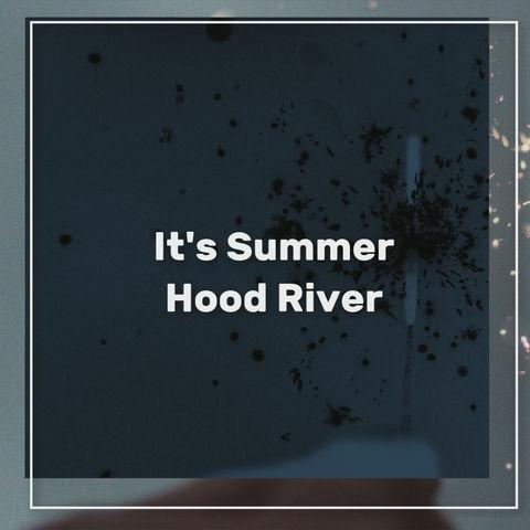 It's Summer Hood River ... Let's Celebrate