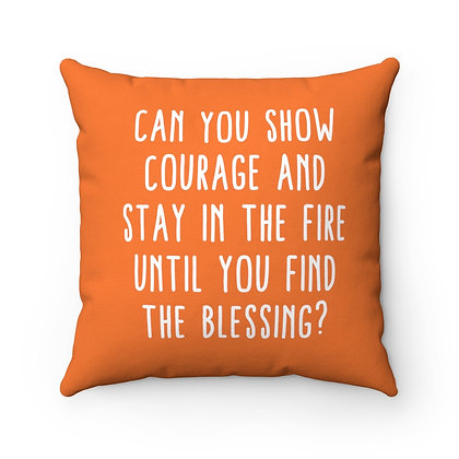 Spun Polyester Square Pillow - Can you show courage and stay in the fire?