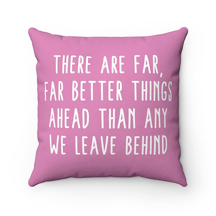 Square Pillow - There are far, far better things ahead