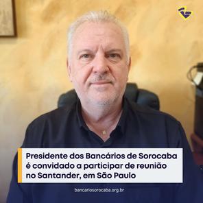 Presidente dos Bancários de Sorocaba é convidado a participar de reunião no Santander, em São Paulo