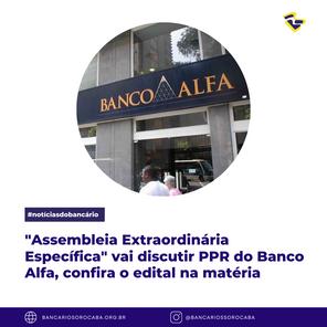 Assembleia Extraordinária Específica vai discutir PPR do Banco Alfa, confira o edital