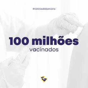 Brasil atinge 100 milhões de vacinados