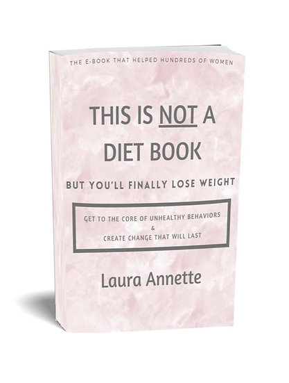 This Is Not A Diet Book BUT You'll Finally Lose Weight by Laura Annette