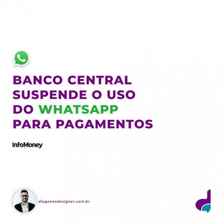 Banco Central suspende o uso do Whatsapp para pagamentos.