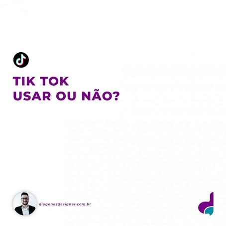 Tik Tok, usar ou não?