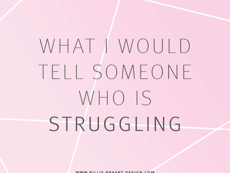 What I Would Tell Someone Who Is Struggling
