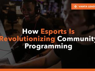 How Esports Is Revolutionizing Community Programming