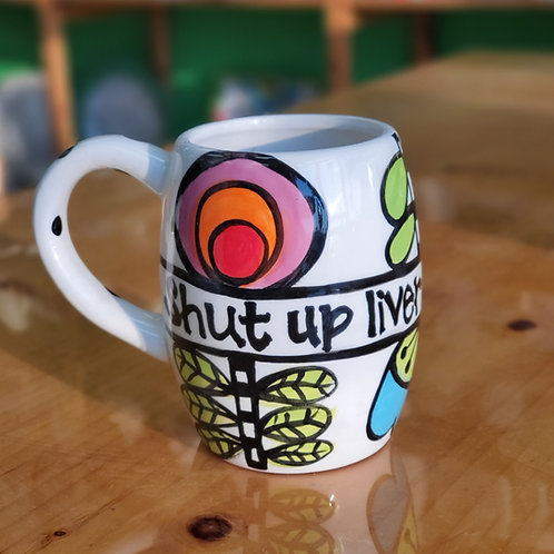 Shut Up Liver Coffee Mug