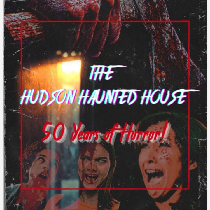 The Hudson Haunted House (Fridays & Saturdays)