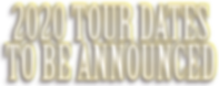 2020 TOUR DATES TO BE ANNOUNCED