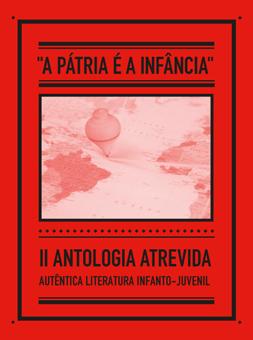 """II Antologia Atrevida. """"A Pátria é a Infância""""."""