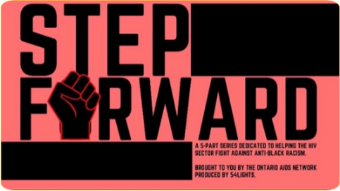 The Step Forward Project (created by Breakfast Culture for OAN) is a limited series dedicated to providing space for deep conversations about anti-Black Racism in Ontario & beyond. Throughout the series, we'll be speaking with Black leaders from diverse professional and personal backgrounds. While each conversation will be unique, these discussions will explore and reflect on a single question: To what extent does white dominant culture and white supremacy impede the HIV public health response?