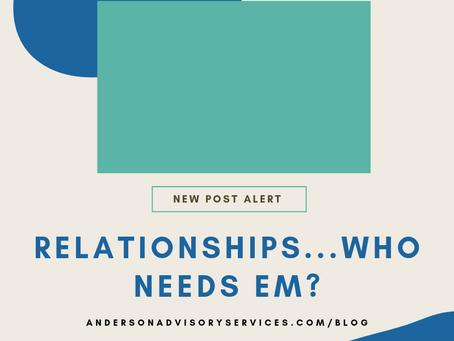 Relationships...Who Needs Em?