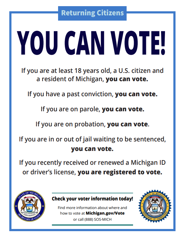 "image of a poster by the Michigan Secretary of State's office declaring ""You Can Vote!"". It explains that a returning citizen can vote if they are on parole or probation, waiting to be sentenced, or have a past conviction."
