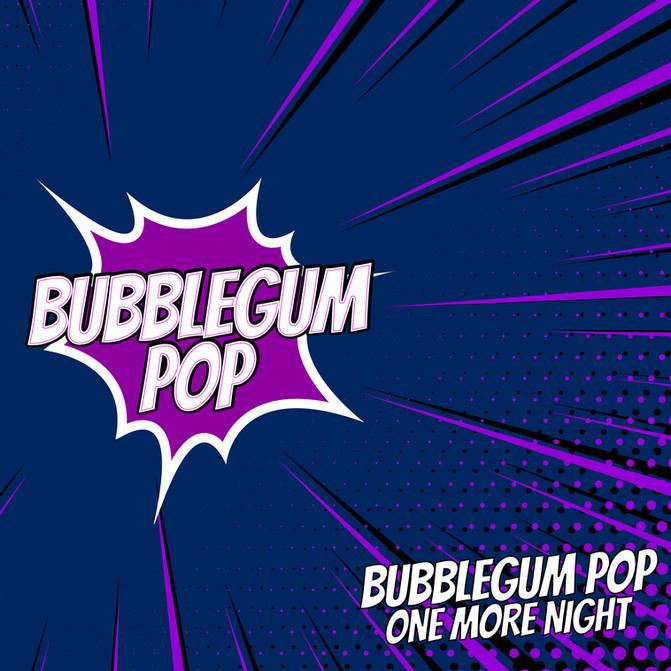 Bubblegum Pop - One More Night