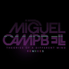 Miguel Campbell - Theories Of A Different Mind (Remixes)