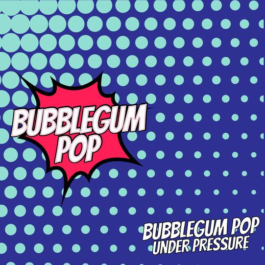 Bubblegum Pop - Under Pressure