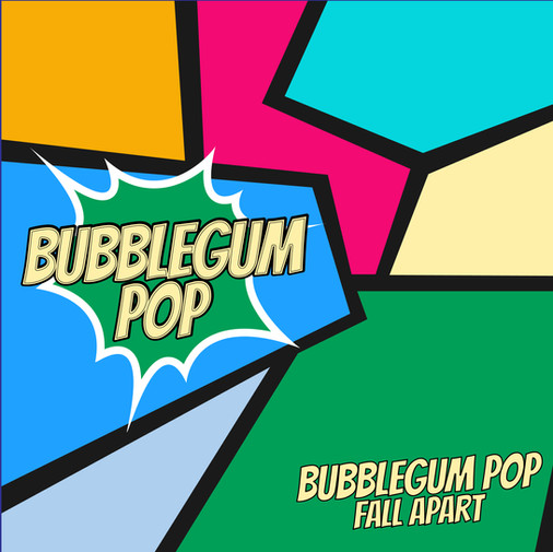 Bubblegum Pop - Fall Apart