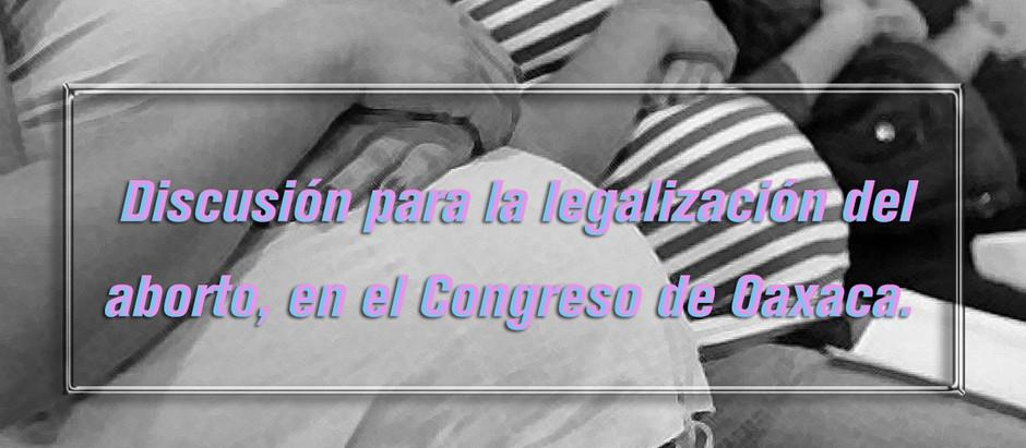 Discusión para la legalización del aborto, en el Congreso de Oaxaca.