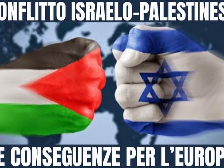 LE CONSEGUENZE PER L'EUROPA DEL CONFLITTO ISRAELO-PALESTINESE (DELLE QUALI NESSUNO PARLA)