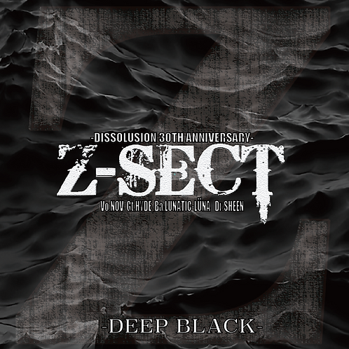 Z-SECT / DISSOLUSION 30TH ANNIVERSARY-DEEP BLACK-